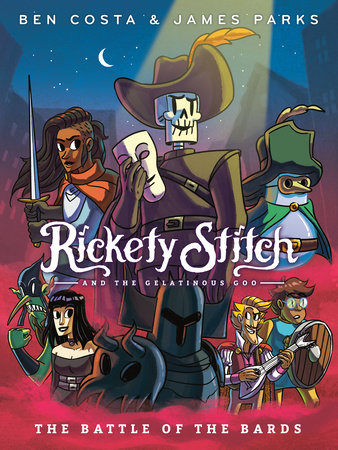 Rickety Stitch and the Gelatinous Goo Book 3: The Battle of the Bards by James Parks and Ben Costa