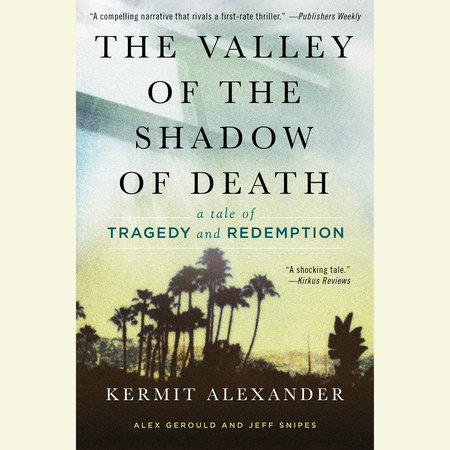 The Valley of the Shadow of Death by Kermit Alexander, Alex Gerould and Jeff Snipes