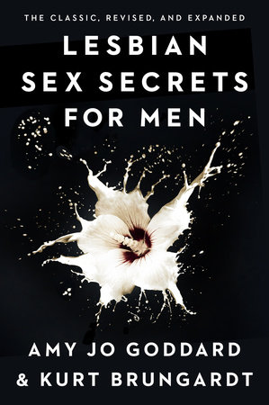 Lesbian Sex Secrets for Men, Revised and Expanded by Amy Jo Goddard and Kurt Brungardt