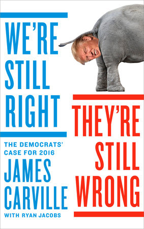 We're Still Right, They're Still Wrong by James Carville