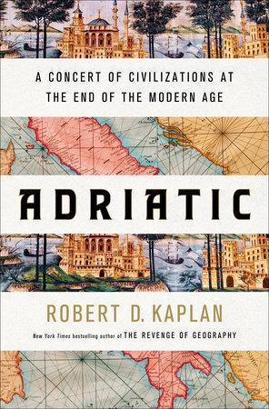 Adriatic by Robert D. Kaplan