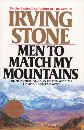 Men to Match My Mountains by Irving Stone