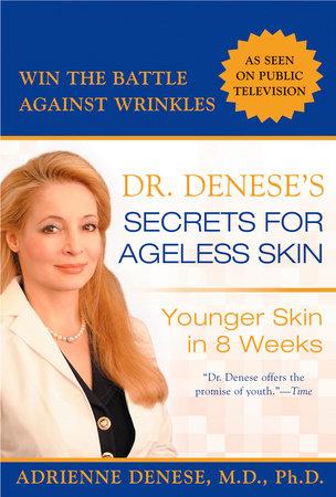 Dr. Denese's Secrets for Ageless Skin by Adrienne Denese. M.D., Ph.d