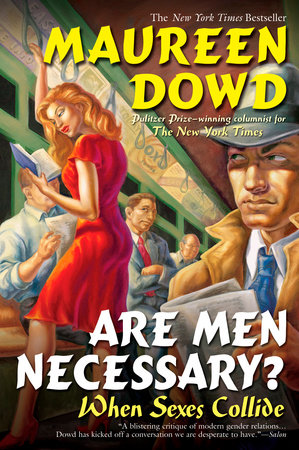 Are Men Necessary? by Maureen Dowd
