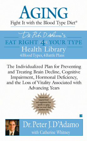 Aging: Fight it with the Blood Type Diet by Dr. Peter J. D'Adamo and Catherine Whitney