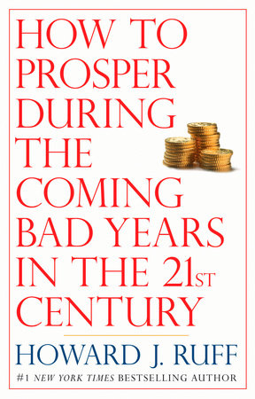 How to Prosper During the Coming Bad Years in the 21st Century by Howard Ruff