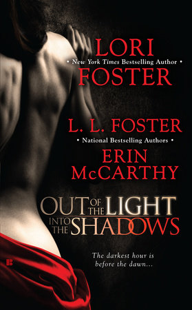 Out of the Light, Into the Shadows by Lori Foster, L.L. Foster and Erin McCarthy