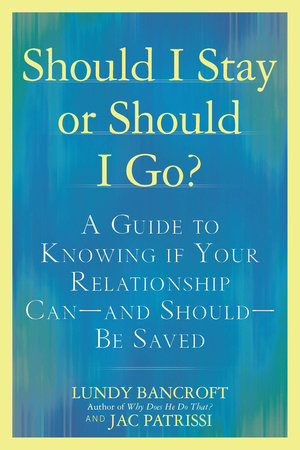 Should I Stay or Should I Go? by Lundy Bancroft and JAC Patrissi