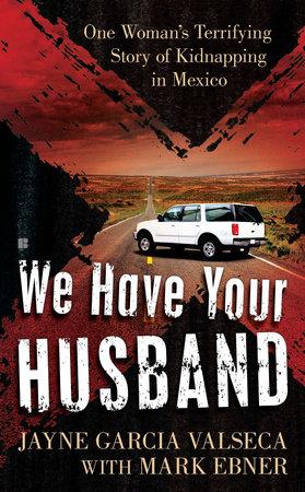 We Have Your Husband by Jayne Garcia Valseca and Mark Ebner
