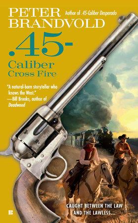 .45-Caliber Cross Fire by Peter Brandvold
