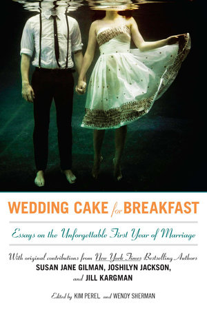 Wedding Cake for Breakfast by Kim Perel and Wendy Sherman