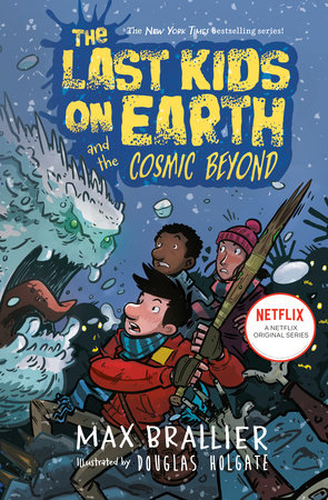 The Last Kids on Earth and the Cosmic Beyond by Max Brallier; Illustrated by Douglas Holgate