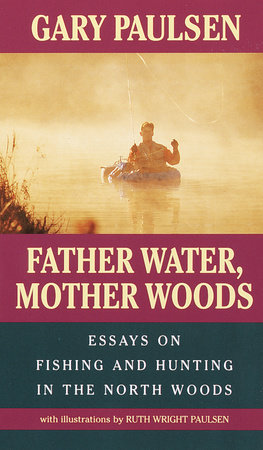 Father Water, Mother Woods by Gary Paulsen and Ruth Wright Paulsen