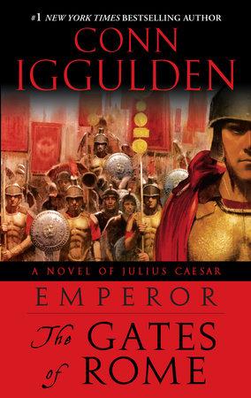 Emperor: The Gates of Rome by Conn Iggulden | PenguinRandomHouse com: Books