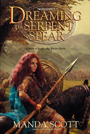 Dreaming the Serpent-Spear by Manda Scott