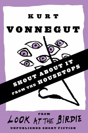 Shout About It from the Housetops (Stories) by Kurt Vonnegut