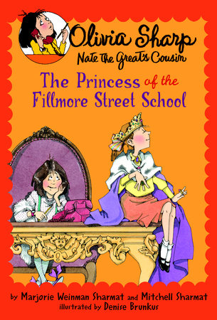 The Princess of the Fillmore Street School by By Marjorie Weinman Sharmat and Mitchell Sharmat; illustrated by Denise Brunkus