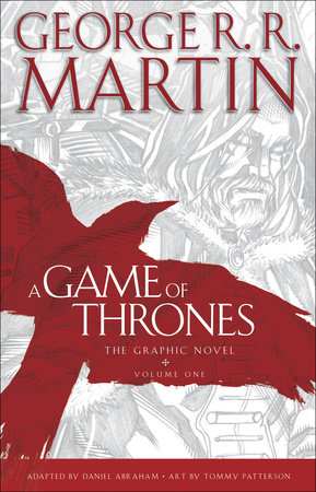 A Game of Thrones: The Graphic Novel by George R. R. Martin; Adapted by Daniel Abraham; Art by Tommy Patterson