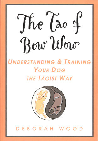 The Tao of Bow Wow by Deborah Wood