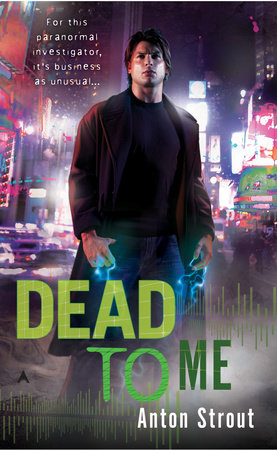 Dead To Me by Anton Strout
