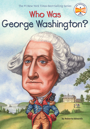 Who Was George Washington? by Roberta Edwards and Who HQ