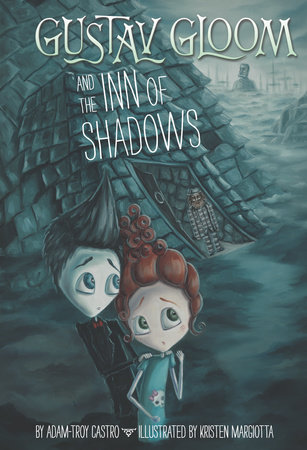 Gustav Gloom and the Inn of Shadows #5 by Adam-Troy Castro; Illustrated by Kristen Margiotta