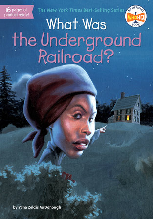 What Was the Underground Railroad? by Yona Zeldis McDonough and Who HQ