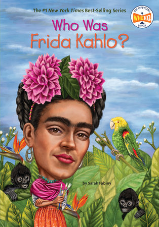 Who Was Frida Kahlo? by Sarah Fabiny and Who HQ