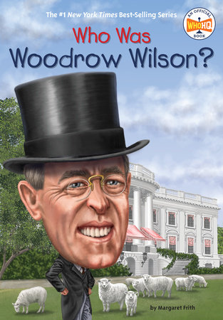 Who Was Woodrow Wilson? by Margaret Frith and Who HQ
