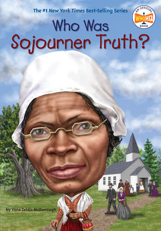 Who Was Sojourner Truth? by Yona Zeldis McDonough and Who HQ