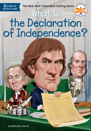 What Is the Declaration of Independence? by Michael C. Harris and Who HQ