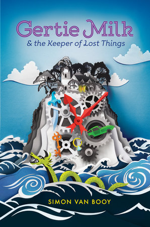 Gertie Milk and the Keeper of Lost Things by Simon Van Booy
