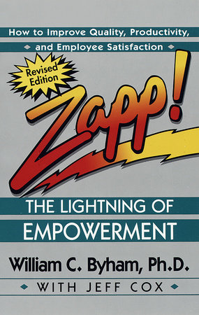 Zapp! The Lightning of Empowerment by William Byham and Jeff Cox