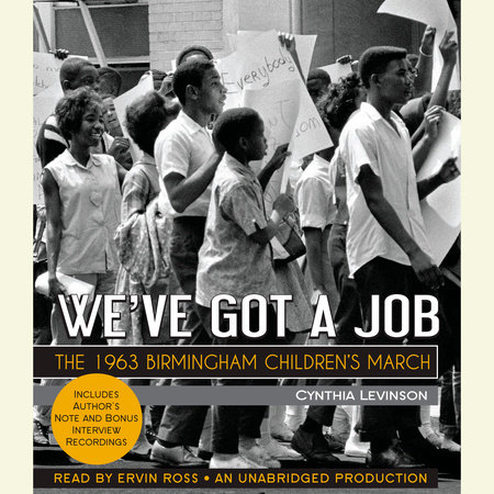 We've Got a Job: The 1963 Birmingham Children's March by Cynthia Levinson