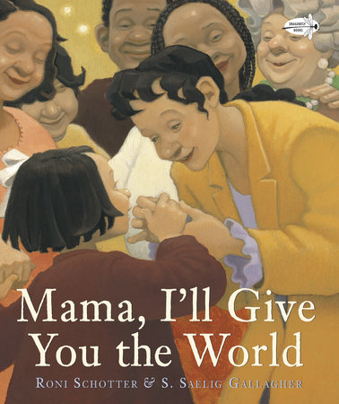 Mama, I'll Give You the World by Roni Schotter