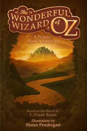The Wonderful Wizard of Oz, A Picture Book Adaptation by L. Frank Baum