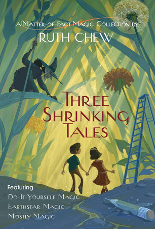 Three Shrinking Tales: A Matter-of-Fact Magic Collection by Ruth Chew by Ruth Chew