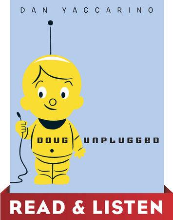 Doug Unplugged: Read & Listen Edition by Dan Yaccarino