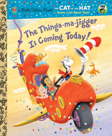 The Thinga-ma-jigger is Coming Today! (Dr. Seuss/Cat in the Hat) by Tish Rabe; Illustrated by Christopher Moroney