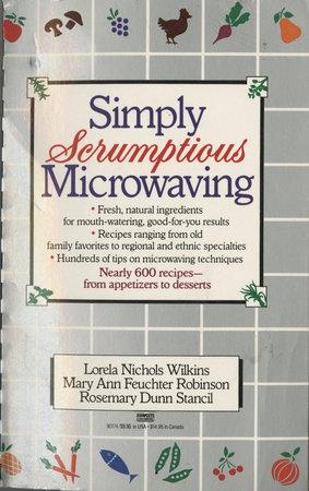 Simply Scrumptious Microwaving by Lorela N. Wilkins