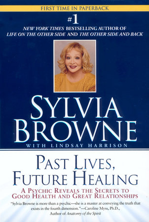 Past Lives, Future Healing by Sylvia Browne and Lindsay Harrison