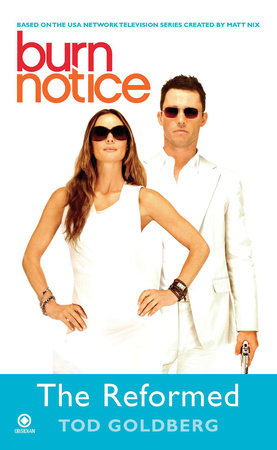 Burn Notice: the Reformed by Tod Goldberg
