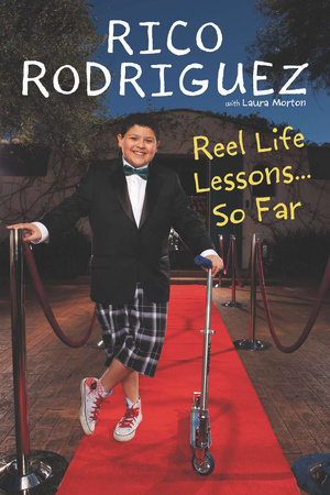 Reel Life Lessons ... So Far by Rico Rodriguez and Laura Morton