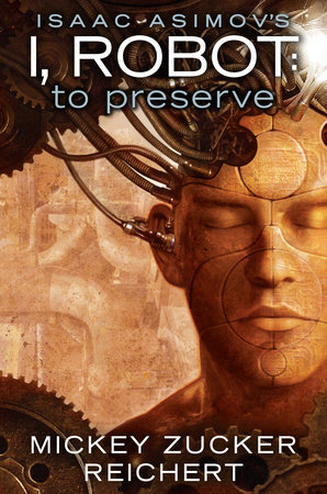 Isaac Asimov's I, Robot: To Preserve by Mickey Zucker Reichert