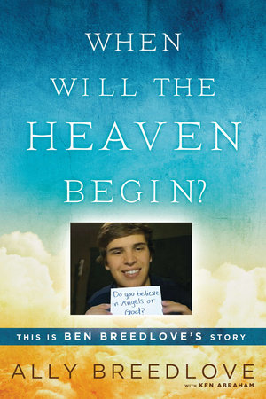 When Will the Heaven Begin? by Ally Breedlove and Ken Abraham