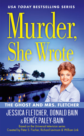 Murder, She Wrote: The Ghost and Mrs. Fletcher by Jessica Fletcher, Donald Bain and Renée Paley-Bain