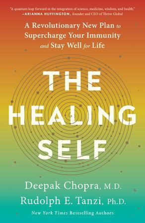 The Healing Self by Deepak Chopra, M.D., Rudolph E. Tanzi, Ph.D.