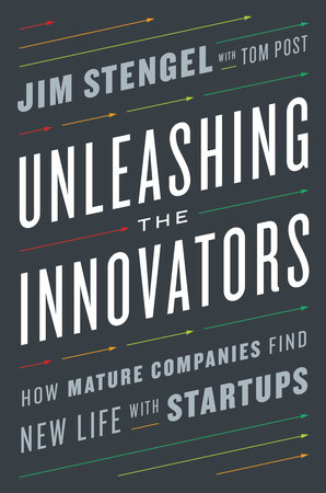 Unleashing the Innovators by Jim Stengel and Tom Post