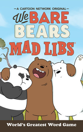 We Bare Bears Mad Libs by Hannah S. Campbell