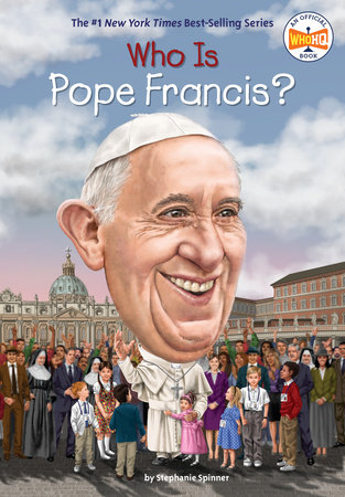 Who Is Pope Francis? by Stephanie Spinner and Who HQ